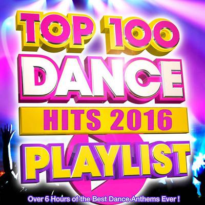 Top 100 Dance Hits Playlist 2016